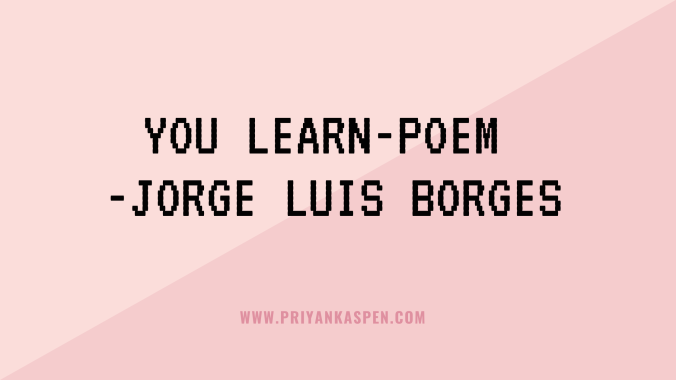 You Learn by Jorge Luis Borges